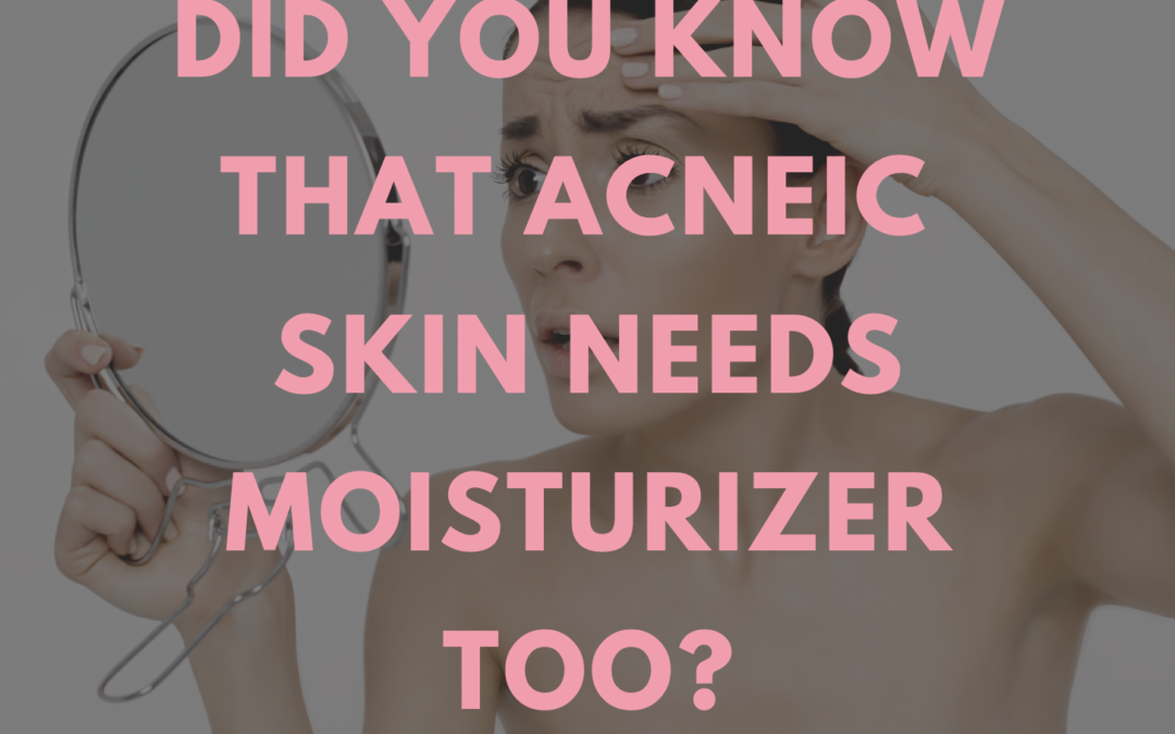 Did you know that acneic skin needs moisturizer too?
